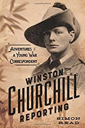 Winston Churchill Reporting: Adventures of a Young War Correspondent by Simon Read (2015-10-13)