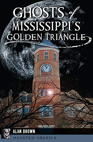 Ghosts of Mississippi's Golden Triangle (Haunted America) (English Edition)