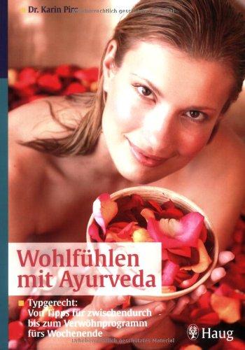 Preisvergleich Produktbild Wohlfühlen mit Ayurveda: Typgerecht: Von Tipps für zwischendurch bis zum Verwöhnprogramm fürs Wochenende