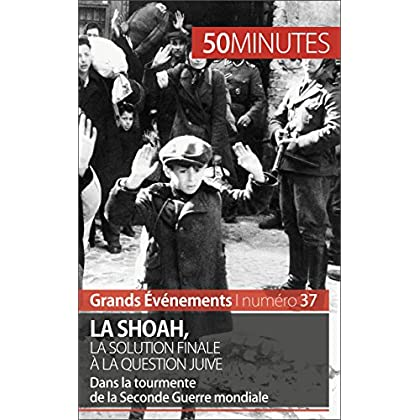 La Shoah, la solution finale à la question juive: Dans la tourmente de la Seconde Guerre mondiale (Grands Événements t. 37)