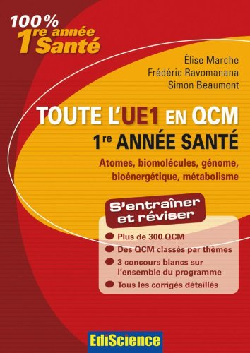 Toute l'UE1 en QCM 1re année santé : Atomes, biomolécules, génome, bioénergétique, métabolisme par Elise Marche, Frédéric Ravomanana, Simon Beaumont