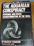 The Aquarian Conspiracy: Personal and Social Transformation in the 1980's - Marilyn Ferguson