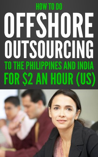 How To Do Offshore Outsourcing To The Philippines And India For $2 An Hour (US)