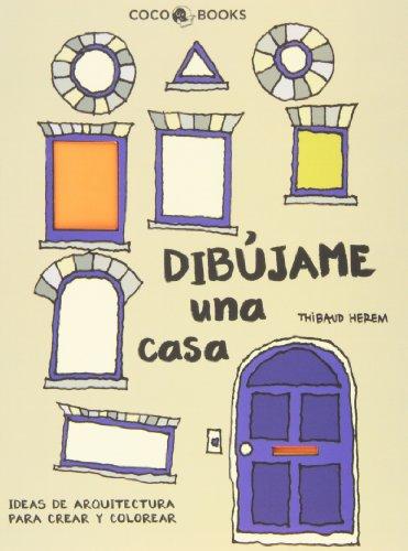 Dibújame Una Casa. Ideas De Arquitectura Para Crear Y Colorear por Thibaud Herem