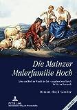 Die Mainzer Malerfamilie Hoch: Leben und Werk im Wandel der Zeit – ausgehend vom Barock bis hin zur Romantik