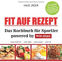 Fit auf Rezept: Das Kochbuch für Sportler powered by Body Attack Sports Nutrition