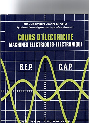 Cours d'électricité : Brevet d'enseignement professionnel, certificat d'aptitude professionnel, formation continue (Collection Jean Niard)