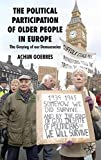 The Political Participation of Older People in Europe: The Greying of Our Democracies
