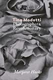 Tina Modotti : Photographer and Revolutionary