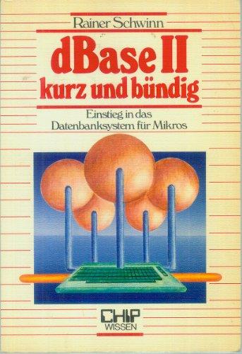 dBase II - kurz und bündig: Einstieg in das Datenbanksystem für Mikros (Mikro-drucker)
