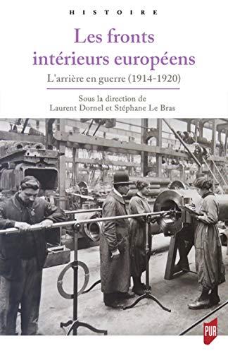 Fronts intérieurs européens: L'arrière en guerre (1914-1920) par Stéphane Le Bras