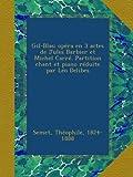 Gil-Blas; opéra en 3 actes de Jules Barbier et Michel Carré. Partition chant et piano réduite par Léo Delibes