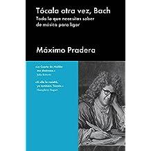 Tócala otra vez, Bach: Todo lo que necesita saber de música para ligar (Ensayo general) (Spanish Edition)