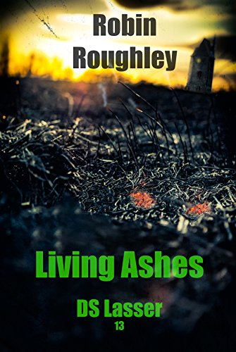 Living Ashes (DS Lasser series Book 13) by [Roughley, Robin]