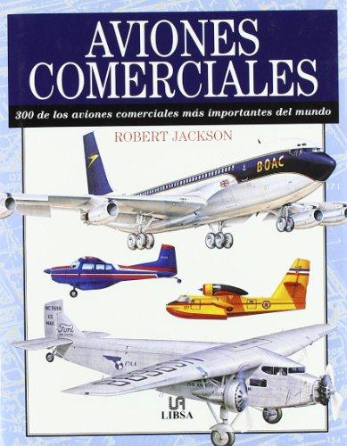 Aviones Comerciales: 300 de los Aviones Comerciales más Importantes del Mundo (Máquinas Civiles y de Guerra)
