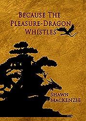 Because the Pleasure-Dragon Whistles