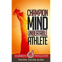 Champion Mind Unbeatable Athlete: Think Elite, Train Elite, Be Elite (Health Wealth & Happiness Book 9) (English Edition)