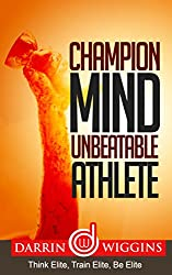 Champion Mind Unbeatable Athlete: Think Elite, Train Elite, Be Elite (Health Wealth & Happiness Book 9) (English Edition)