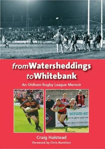 From Watersheddings to Whitebank: An Oldham Rugby League Memoir por Craig Halstead