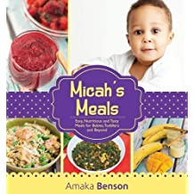 Micah's Meals: Easy, Nutritious and Tasty Meals for Babies, Toddlers and Beyond