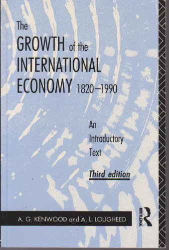 The Growth of the International Economy, 1820-1990: An Introductory Text por A. G. Kenwood