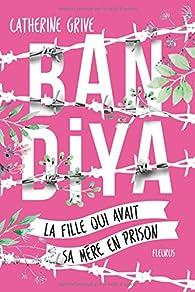 Bandiya : La fille qui avait sa mère en prison par Catherine Grive