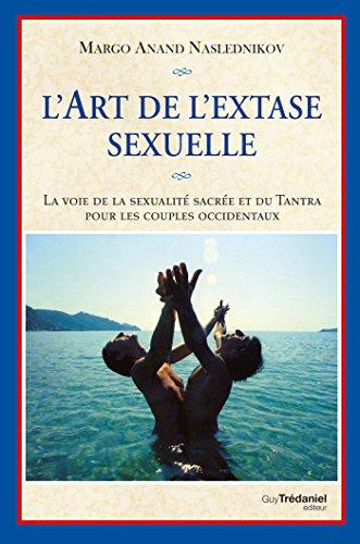 L'art de l'extase sexuelle : La voie de la sexualit sacre et du Tantra pour les couples occidentaux