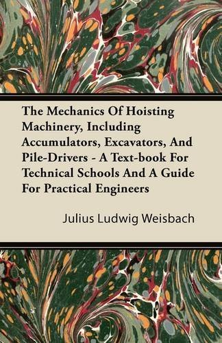The Mechanics Of Hoisting Machinery, Including Accumulators, Excavators, And Pile-Drivers - A Text-book For Technical Schools And A Guide For Practical Engineers by Weisbach, Julius Ludwig (2011) Paperback