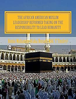 The African American Muslim Leadership Reformed Taking on the responsibility to lead humanity: American Muslim Community Tribute (English Edition) di [Tinsley, Russell]