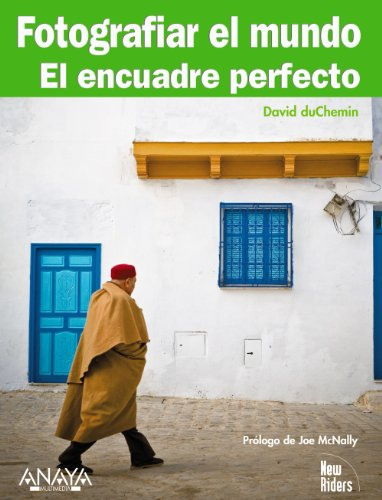 Fotografiar el mundo. El encuadre perfecto (Títulos Especiales) por David duChemin