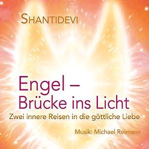 Engel - Brücke ins Licht: Zwei innere Reisen in die göttliche Liebe