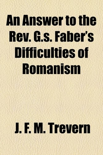 An Answer to the Rev. G.s. Faber's Difficulties of Romanism