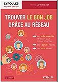 Trouver le bon job grâce au réseau: Les 10 facteurs clés de succès pour trouver un emploi - Les bonus Réseau - Les outils Réseau
