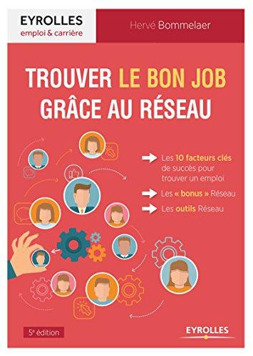 Trouver le bon job grâce au Réseau: Les 10 facteurs clés de succès pour trouver un emploi. Les bonus Réseau. Les outils Réseau.