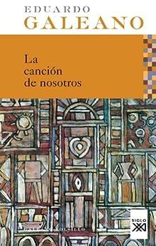 La canción de nosotros (edición española) (Galeano Bolsillo) de [Galeano, Eduardo]