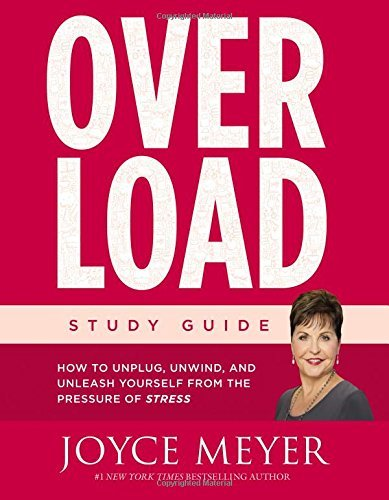Overload Study Guide: How to Unplug, Unwind, and Unleash Yourself from the Pressure of Stress by Joyce Meyer (2016-05-03)