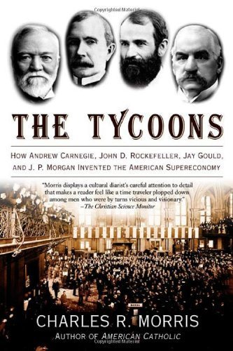 the-tycoons-how-andrew-carnegie-john-d-rockefeller-jay-gould-and-j-p-morgan-invented-the-american-su