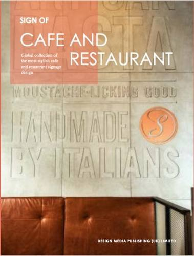 Sign Of: Cafe and Restaurant: A Global Collection of the Most Stylish Cafe and Restaurant Signage Design (Global Corporate Collections)