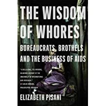 THE WISDOM OF WHORES: BUREAUCRATS, BROTHELS AND THE BUSINESS OF AIDS BY Pisani, Elizabeth(Author)09-2009( Paperback )