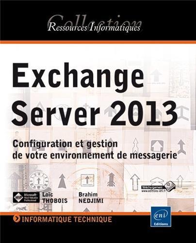 Exchange Server 2013 : Configuration et gestion de votre environnement de messagerie par Loïc Thobois, Brahim Nedjimi