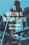 El Derecho Al Desempleo Util. Y Sus Enemigos Profesionales (Kritik)
