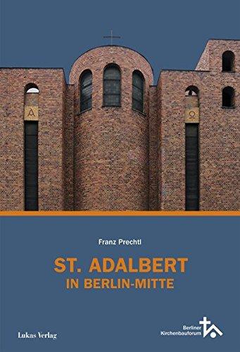 St. Adalbert in Berlin Mitte (Schriftenreihe des Berliner Kirchenbauforums)