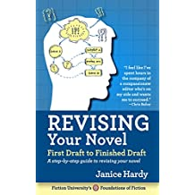 Revising Your Novel: First Draft to Finished Draft: A step-by-step guide to a better novel (Foundations of Fiction Book 3) (English Edition)