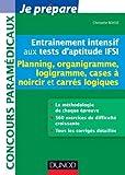 Entraînement intensif aux tests d'aptitude IFSI - Planning. Organigramme. Logigramme: Planning. Organigramme. Logigramme. Cases à noircir. Carrés logiques de Boisse. Christelle (2013) Broché...