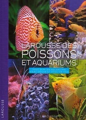 Larousse des poissons et aquariums : Tout sur les aquariums d'eau douce et d'eau de mer de Larousse (2009) Relié
