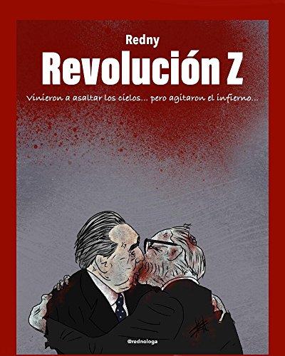 Revolución Z: Vinieron A Asaltar Los Cielos... Pero Agitaron El Infierno. por Redny Versache Gratis