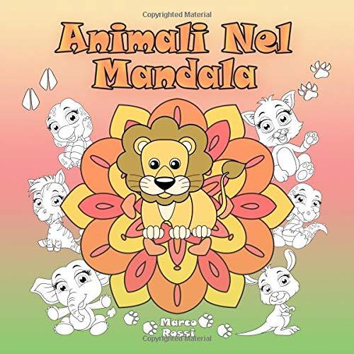 Animali Nel Mandala: Un libro da colorare per bambini e adulti da amare e rilassare