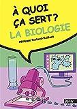 A quoi ça sert la biologie ?...