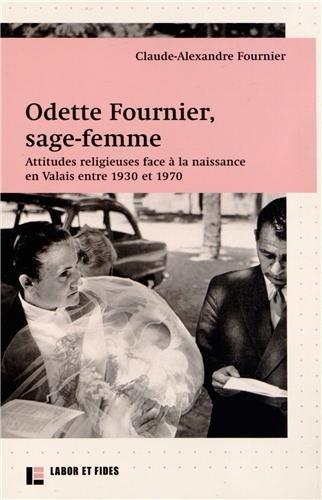 Odette Fournier, sage-femme: Attitudes religieuses face à la naissance en Valais entre 1930 et 1970