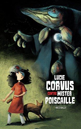 Lucie Corvus contre Mister Poiscaille: Amazon.fr: Nico Bally, Nicolas Trève: Livres